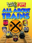 Lots & Lots of Learning Fun – All About Trains