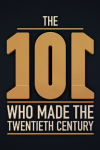101 People Who Made the 20th Century – Season 1