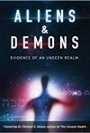 Aliens & Demons: Evidence of an Unseen Realm