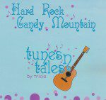 Tunes N Tales by Tricia: Hard Rock Candy Mountain (CD)